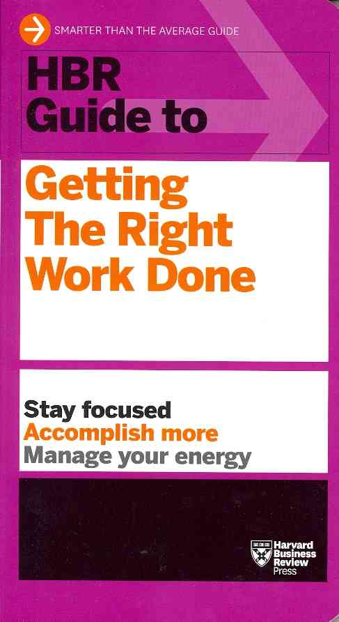 Hbr Guide to Getting the Right Work Done By Harvard Business Review (COR)